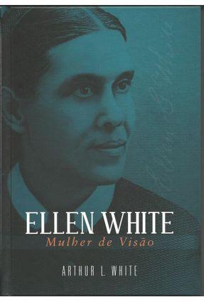 Ellen White - Mulher de Visão - White, Ellen G. | Nisrs.org