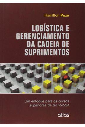 Logística e Gerenciamento da Cadeia de Suprimentos - Enfoque Para Os Cursos Superiores de Tecnologia - Pozo,Hamilton | Hoshan.org