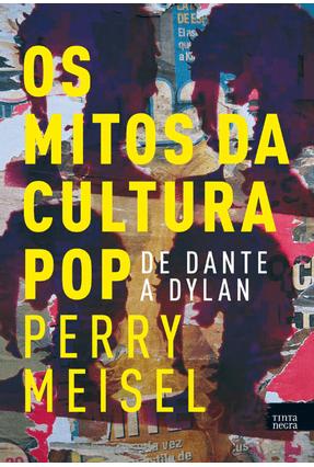 Os Mitos da Cultura Pop - de Dante A Dylan - Meisel,Perry pdf epub