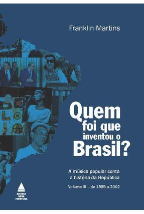 Quem Foi Que Inventou o Brasil? - Vol. 3 - Martins,Franklin | Nisrs.org