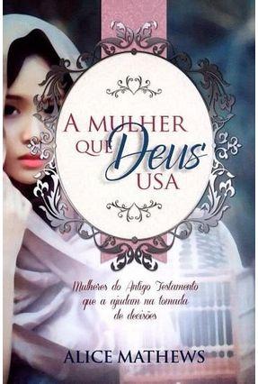 A Mulher Que Deus Usa - Mathews,Alice   Nisrs.org