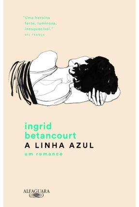 A Linha Azul - Ingrid Betancourt   Tagrny.org