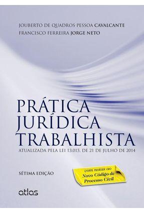 Prática Jurídica Trabalhista - 7ª Ed. 2015 - Neto,Francisco Ferreira Jorge Cavalcante,Jouberto de Quadros Pessoa | Tagrny.org