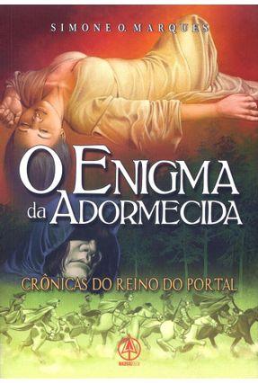 O Enigma da Adormecida: Crônicas do Reino do Portal - Marques,Simone O. | Nisrs.org