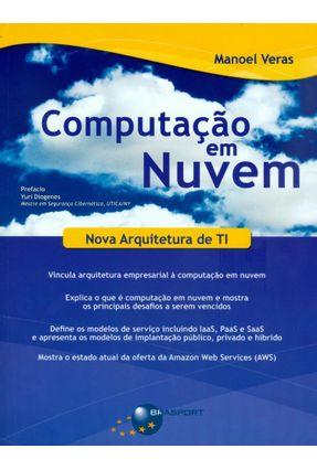Computação Em Nuvem - Nova Arquitetura de Ti - Neto,Manoel Veras de Sousa | Hoshan.org
