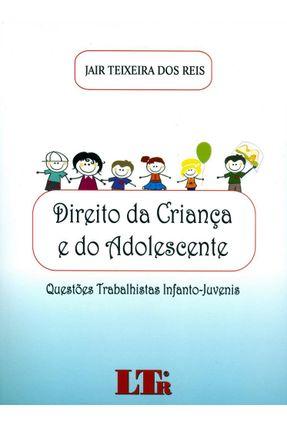 Direito da Criança e do Adolescente - Questões Trabalhistas Infanto-Juvenis - Reis,Jair Teixeira dos | Tagrny.org