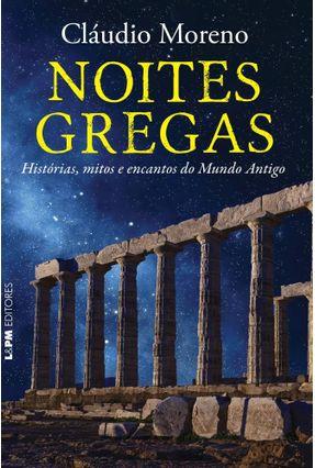Noites Gregas - Histórias, Mitos e Encantos do Mundo Antigo - Convencional - Moreno,Cláudio | Tagrny.org