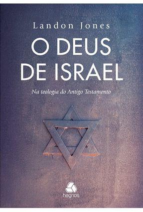 O Deus de Israel - na Teologia do Antigo Testamento - Jones,Landon | Hoshan.org