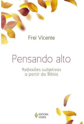 Pensando Alto - Reflexões Subjetivas A Partir da Bíblia - Vicente,Frei   Tagrny.org