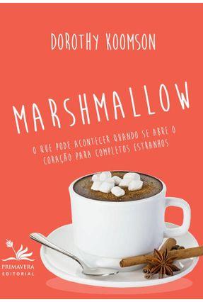 Marshmallow - o Que Pode Acontecer Quando Se Abre o Coração Para Completos Estranhos - Koomson,Dorothy | Hoshan.org