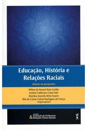 Educação , História e Relações Raciais - Col. Formação de Professores & Relações Étnico-Raciais - De Nazaré Baía Coelho,Wilma pdf epub