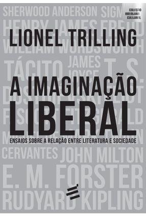 A Imaginação Liberal - Ensaios Sobre Literatura e Sociedade - Trilling,Lionel   Hoshan.org