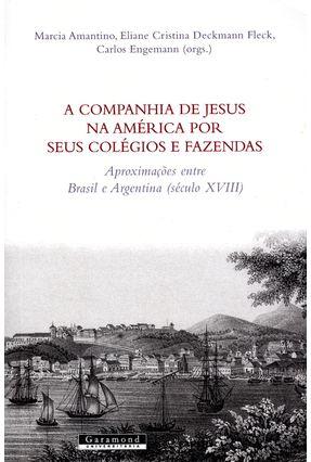A Companhia de Jesus na América Por Seus Colégios e Fazendas (século XVIII) - Engemann,Carlos Amantino,Marcia | Nisrs.org