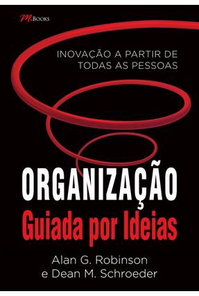 Organização Guiada Por Ideias - Inovação A Partir de Todas As Pessoas - Gonçalves,Marcelo S.   Nisrs.org