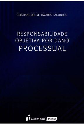 Responsabilidade Objetiva Por Dano Processual - Druve Tavares Fagundes,Cristiane | Tagrny.org