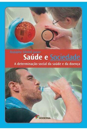 Saúde e Sociedade - A Determinação Social da Saúde e da Doença - Telarolli Junior,Rodolpho pdf epub