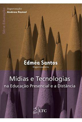 Mídias e Tecnologias na Educação Presencial e À Distância - Série Educação - Santos,Edméa | Tagrny.org