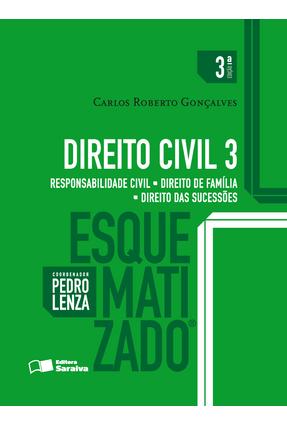 Direito Civil Esquematizado 3 - Responsabilidade Civil - Direito de Família...  - 3ª Ed. 2016 - Gonçalves,Carlos Roberto | Hoshan.org