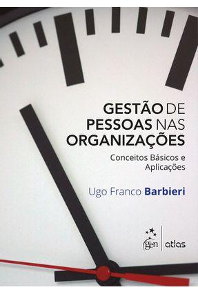 Gestão de Pessoas Nas Organizações - Conceitos Básicos e Aplicações - Barbieri,Ugo Franco pdf epub