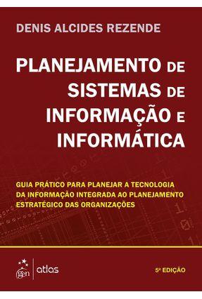 Planejamento de Sistemas de Informação e Informática - 5ª Ed. 2016 - Rezende,Denis Alcides | Nisrs.org