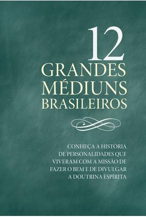 12 Grandes Médiuns Brasileiros - Hirsch,Daniela | Tagrny.org