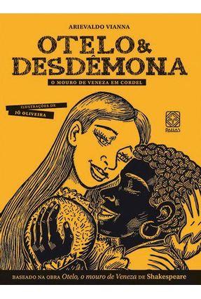 Otelo e Desdêmona - o Mouro de Veneza Em Cordel - Viana,Arievaldo pdf epub
