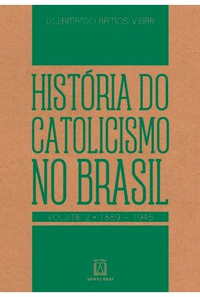História do Catolicismo No Brasil - Vol. 2 - 1889 - 1945 - Vieira,Dilermando Ramos pdf epub