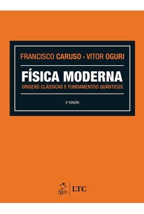 Física Moderna - Origens Clássicas e Fundamentos Quânticos - Oguri,Vitor Caruso,Francisco | Nisrs.org