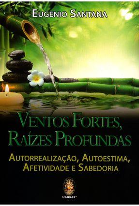 Ventos Fortes, Raízes Profundas - Autorrealização, Autoestima, Afetividade e Sabedoria - Santana,Eugenio pdf epub