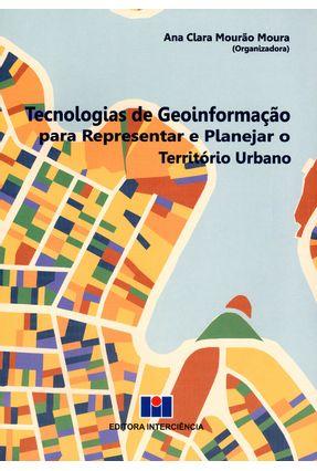 Tecnologias de Geoinformação Para Representar e Planejar o Território Urbano - Mourão Moura ,Ana Clara   Hoshan.org