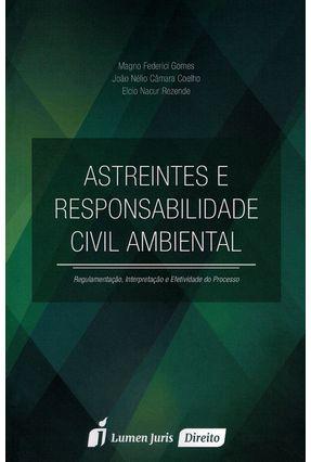 Astreintes e Responsabilidade Civil Ambiental - Gomes,Magno Federici Rezende,Elcio Nacur Coelho,João Nélio Câmara | Tagrny.org