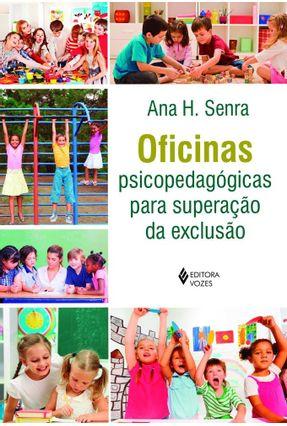 Oficinas Psicopedagógicas Para Superação da Exclusão - Senra,Ana H.   Hoshan.org