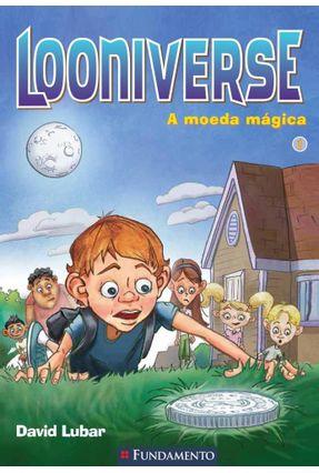 Looniverse Vol. 1 - A Moeda Mágica - Lubar,David   Tagrny.org