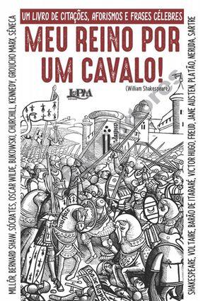 Meu Reino Por Um Cavalo! - Livro de Citações, Aforismos e Frases Célebres - Convencional - Editora L&Pm pdf epub