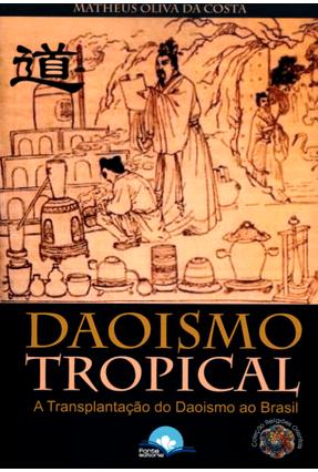 Daoismo Tropical - A Transplantação do Daoismo ao Brasil - Oliva Da Costa,Matheus   Hoshan.org