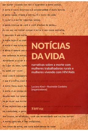 Notícias da Vida - Narrativas Sobre A Morte Com Mulheres Trabalhadoras Rurais... - Kind,Luciana Cordeiro,Rosineide   Hoshan.org