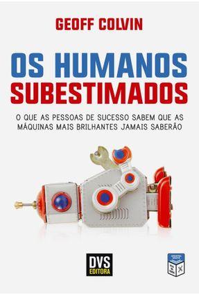 Os Humanos Subestimados - Colvin,Geoffrey | Tagrny.org
