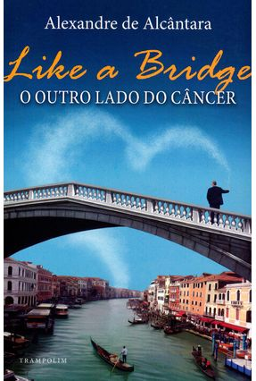 Like A Bridge - o Outro Lado do Câncer - Alcântara,Alexandre De pdf epub