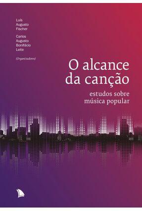 O Alcance da Canção - Leite,Guto Luís Augusto Fischer   Nisrs.org