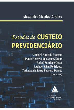 Estudos de Custeio Previdenciário - Cardoso,Alessandro Mendes | Nisrs.org