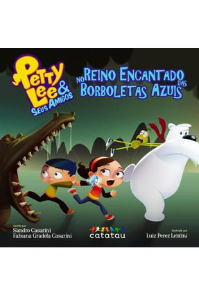 Petty Lee & Seus Amigos No Reino Encantado Das Borboletas Azuis - Casarini,Fabiana Gradela Casarini ,Sandro | Tagrny.org