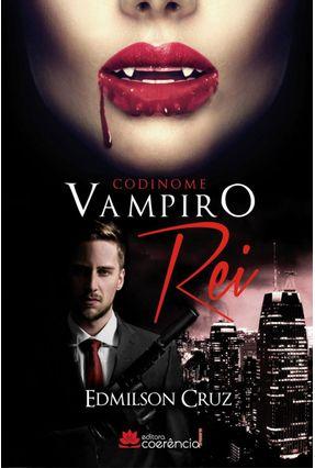 Codinome Vampiro Rei - Cruz,Edmilson | Tagrny.org