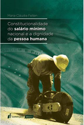 Constitucionalidade do Salário Mínimo Nacional e A Dignidade da Pessoa Humana - Felten,Maria Cláudia   Nisrs.org
