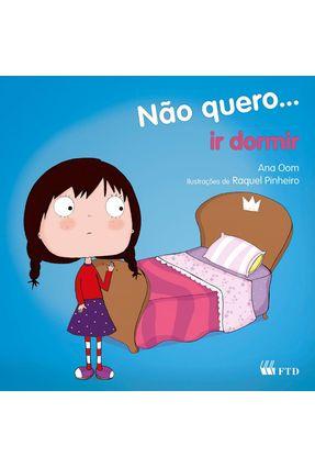 Não Quero... Ir Dormir - Col. Não Quero... - Ana Oom pdf epub