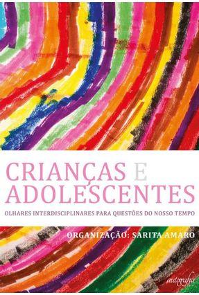 Crianças e Adolescentes - Olhares Interdisciplinares Para Questões do Nosso Tempo - Amaro,Sarita | Hoshan.org