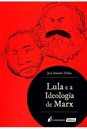 Lula e A Ideologia de Marx - Tobias,José Antônio | Nisrs.org