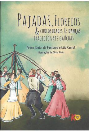 Pajadas, Floreios & Curiosidades Às Danças Tradicionais Gaúchas - Cassol,Léia Fontoura,Pedro Júnior pdf epub