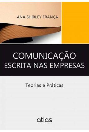 Comunicação Escrita Nas Empresas - Teorias e Práticas - França,Ana Shirley | Tagrny.org