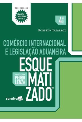 Comércio Internacional e Legislação Aduaneira Esquematizado - 4ª Ed. 2017 - Lenza,Pedro Caparroz,Roberto   Hoshan.org