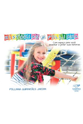 Histórias de Polliana - Com Espaço Para Você Desenhar e Pintar Suas Histórias - Jardim,Polliana Guimarães   Tagrny.org